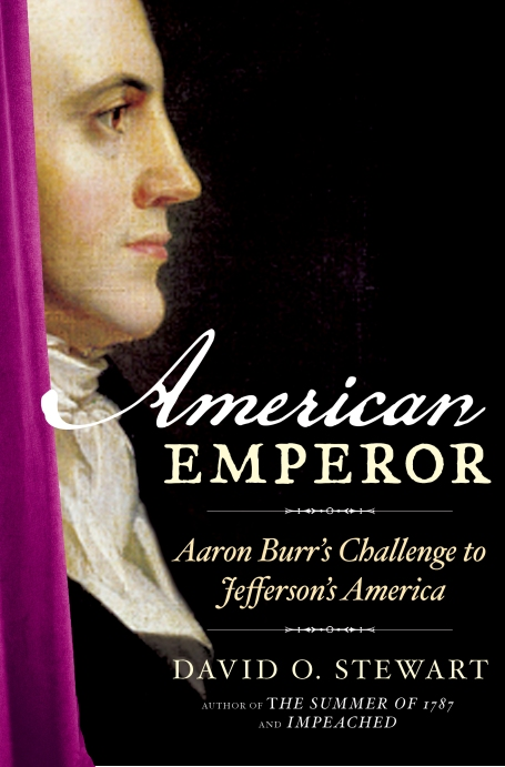 "Historian David Stewart's latest book is ""American Emperor,"" Aaron Burr."